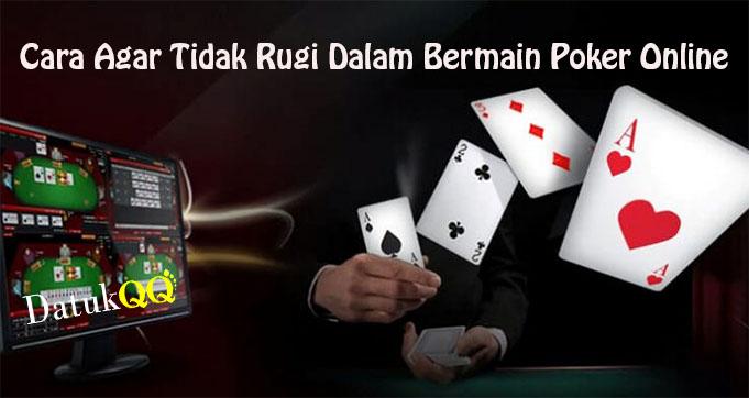 Cara Agar Tidak Rugi Dalam Bermain Poker Online