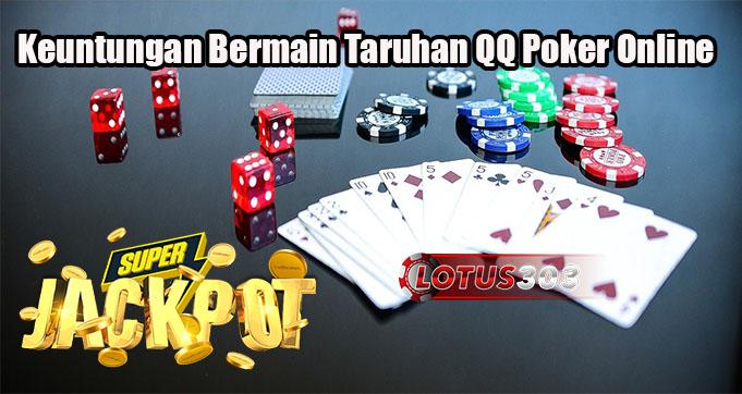 Keuntungan Bermain Taruhan QQ Poker Online