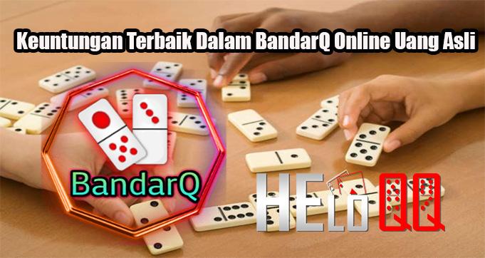Keuntungan Terbaik Dalam BandarQ Online Uang Asli