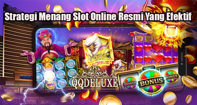 Strategi Menang Slot Online Yang Efektif